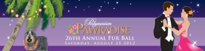 "ANNOUNCEMENTS:  You are invited to Fur Ball 2012, ""Polynesian Pawradise,"" Saturday, August 25, 2012"